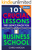 """101 Crucial Lessons They Don't Teach You in Business School: Forbes calls this book """"1 of 6 books that all entrepreneurs must read right now."""" Business Insider readers call this their top pick."""
