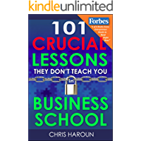 "101 Crucial Lessons They Don't Teach You in Business School: Forbes calls this book ""1 of 6 books that all entrepreneurs must read right now."" Business Insider readers call this their top pick."