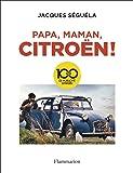 Papa, maman, Citroën ! : 100 ans de publicité