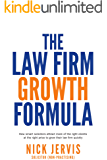 Law Firm Growth Formula : How smart solicitors attract more of the right clients at the right price to grow their law firm quickly