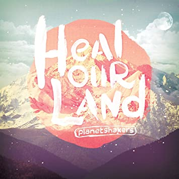 planetshakers heal our land album