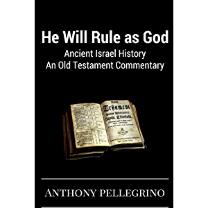 He Will Rule as God: Ancient Israel History, An Old Testament Commentary