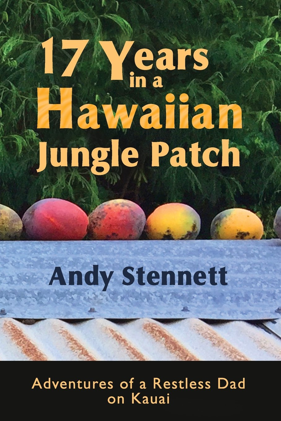 17 Years in a Hawaiian Jungle Patch: Adventures of a Restless Dad on Kauai pdf