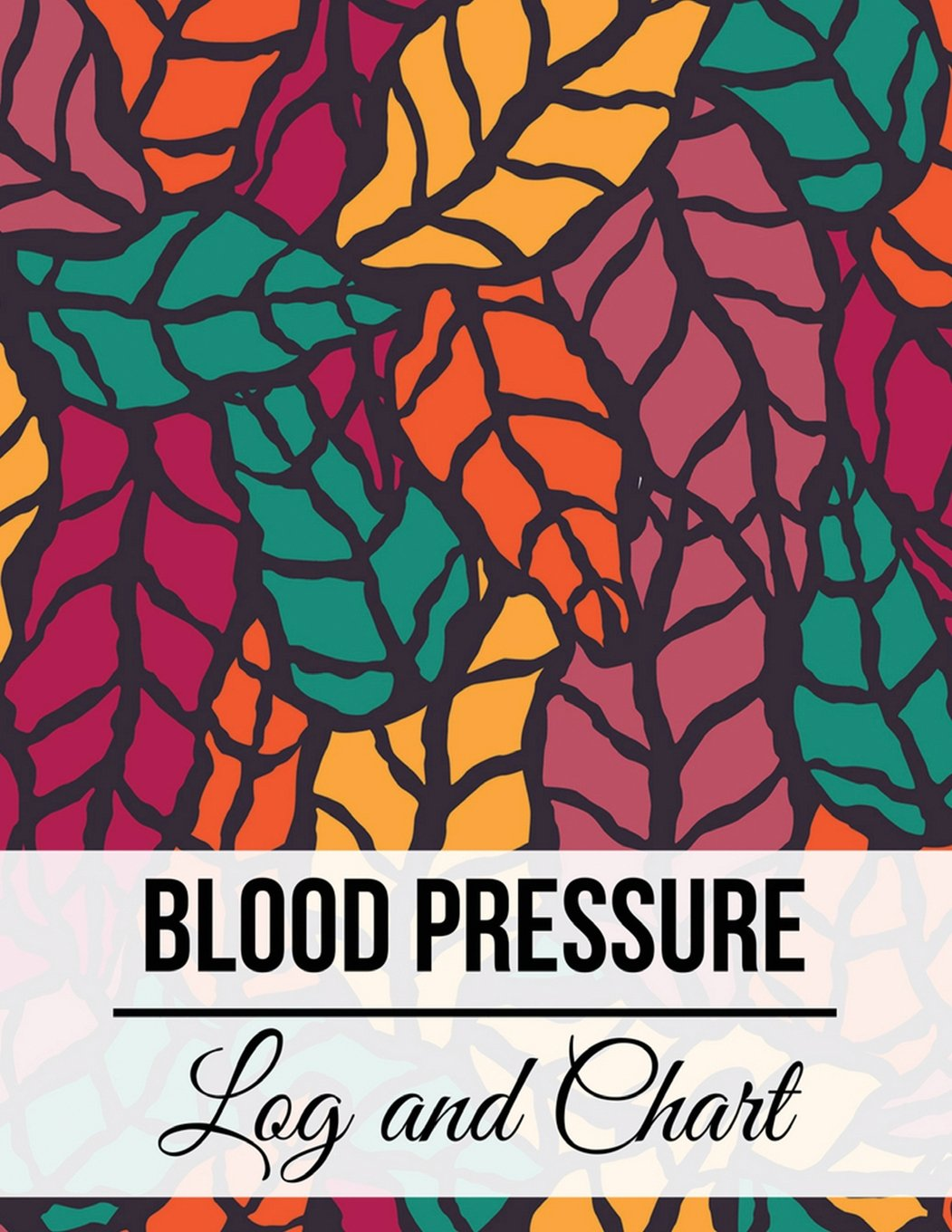Blood Pressure Log and Chart: Colorful Leaves Design Blood Pressure Log Book with Blood Pressure Chart for Daily Personal Record and your health ... Pressure Notebook Log Book) (Volume 15) PDF