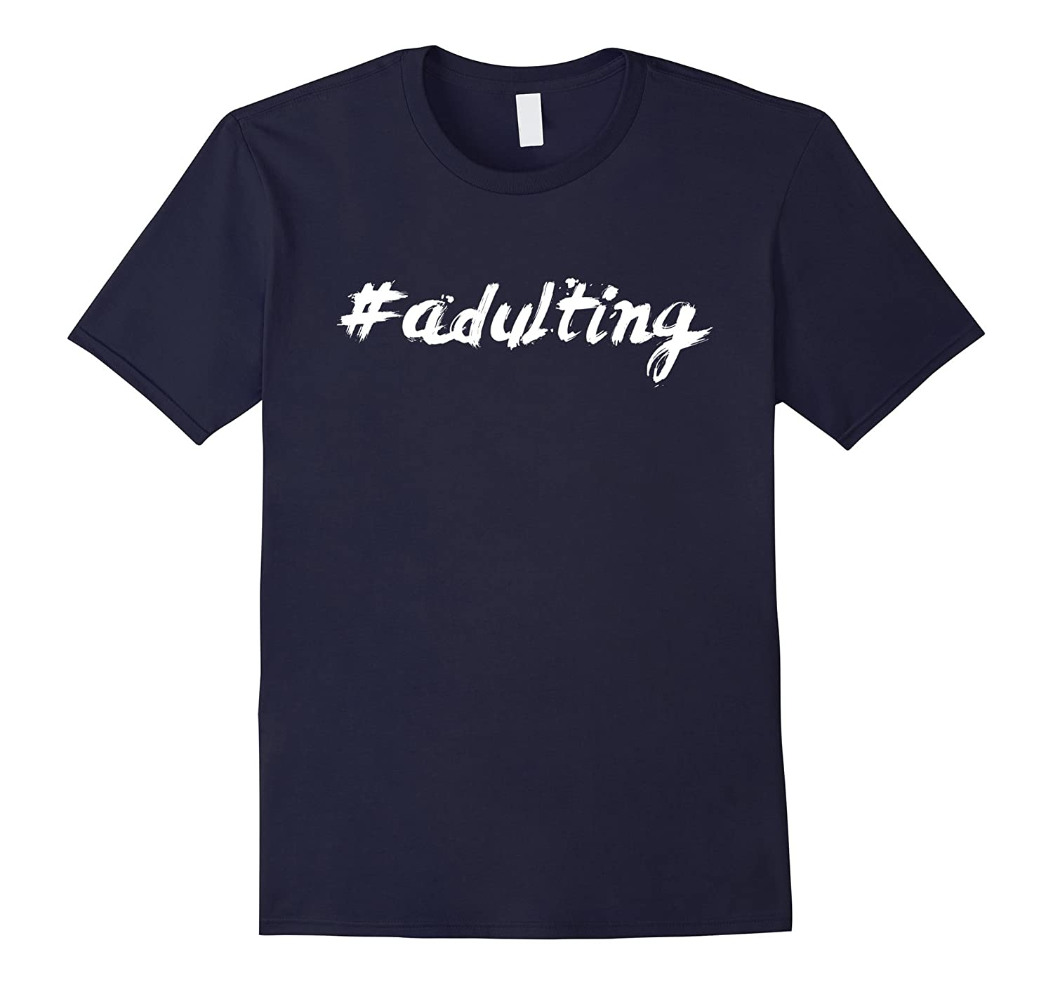 #adulting humorous funny hashtag shirts for men women-CL