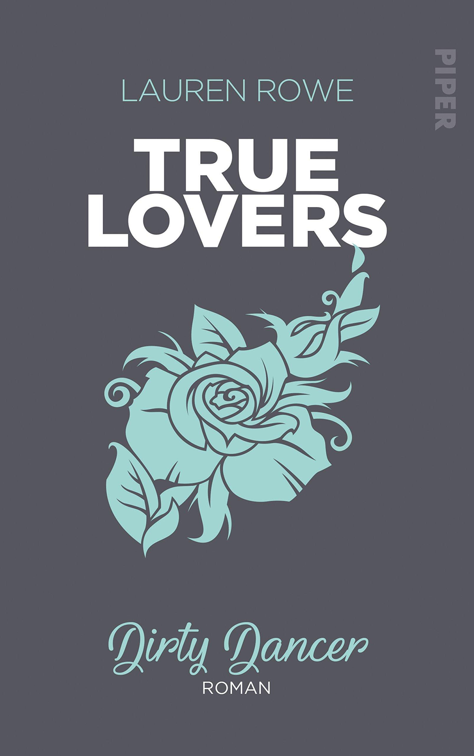 Dirty Dancer: Roman (True Lovers, Band 2) Broschiert – 2. Oktober 2018 Lauren Rowe Christina Kagerer Piper Paperback 3492061184