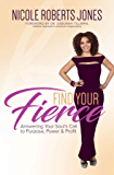 Find Your FIERCE: Answering Your Soul's Call to Purpose, Power & Profit