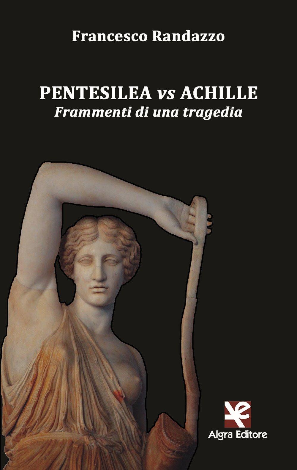 Pentesilea vs Achille. Frammenti di una tragedia (Copioni)