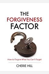 The Forgiveness Factor (eBook): How to Forgive What You Can't Forget