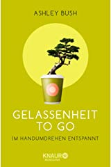 Gelassenheit to go: Im Handumdrehen entspannt (German Edition) Kindle Edition