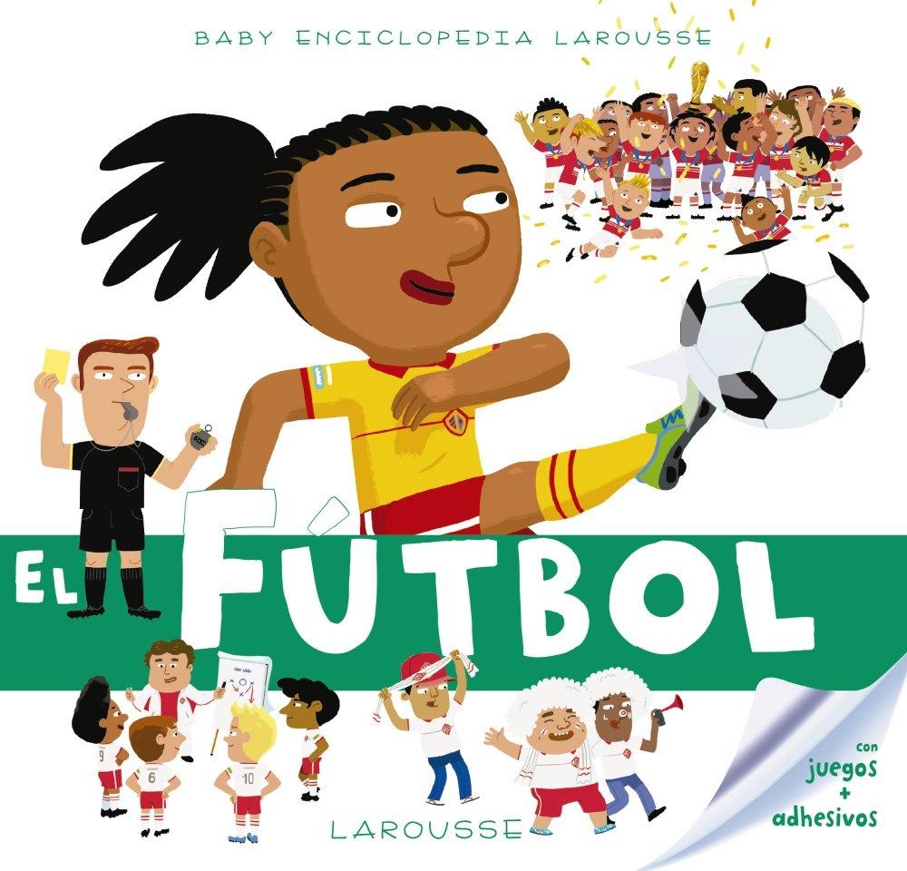 El fútbol Larousse - Infantil / Juvenil - Castellano - A Partir De 3 Años - Baby Enciclopedia: Amazon.es: Larousse Editorial, François Foyard, ...