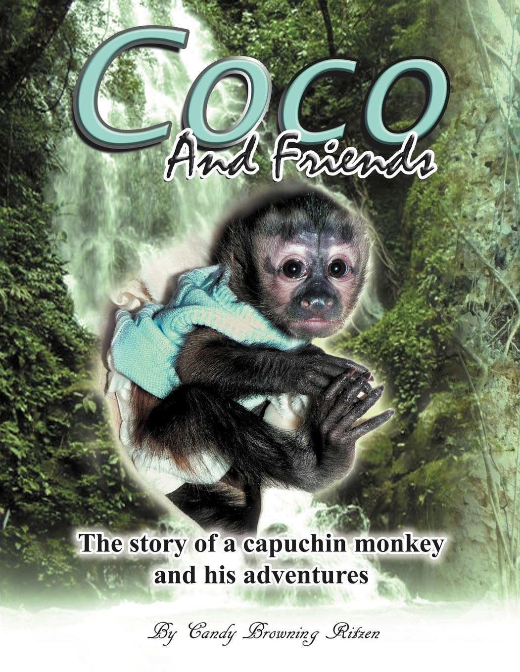Coco and Friends: The Story of a Capuchin Monkey and His ...