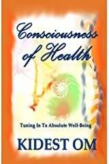 Consciousness of Health: Tuning In To Absolute Well-Being Kindle Edition