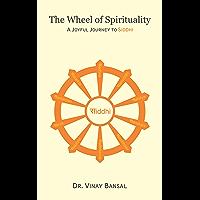 The Wheel Of Spirituality: A Joyful Journey to Siddhi (English Edition)