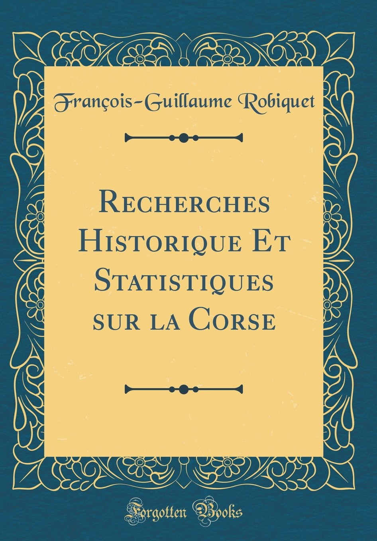 Download Recherches Historique Et Statistiques sur la Corse (Classic Reprint) (French Edition) ebook