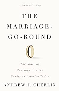 The Marriage-Go-Round: The State of Marriage and the Family in America Today
