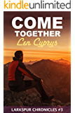 Come Together (Larkspur Chronicles Book 3)