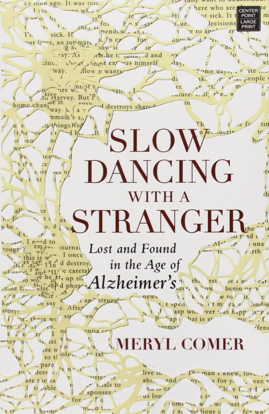 Slow Dancing with a Stranger: Lost and Found in the Age of Alzheimers pdf
