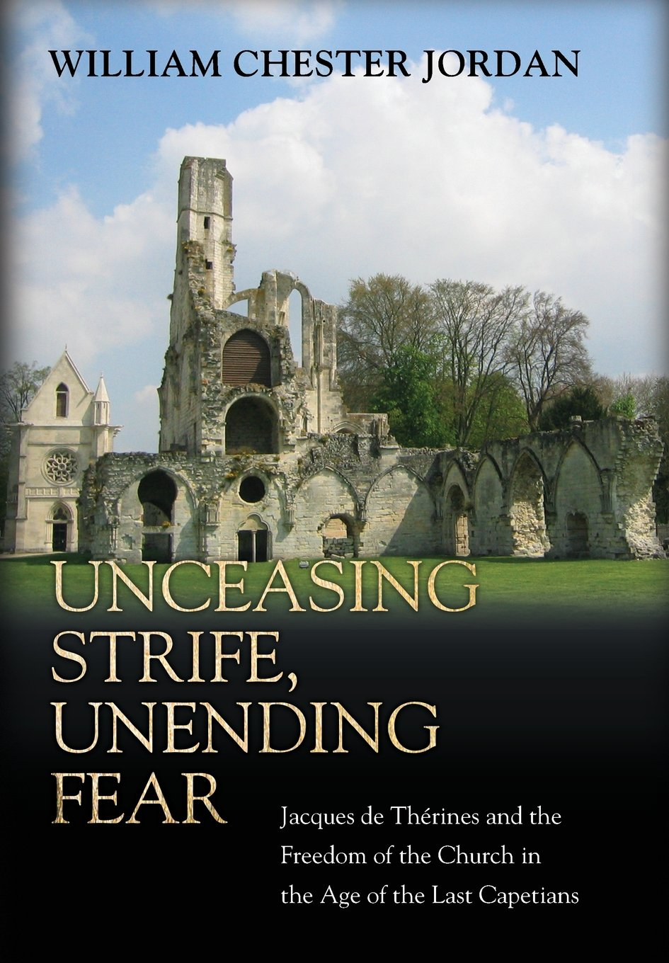 Download Unceasing Strife, Unending Fear: Jacques de Thérines and the Freedom of the Church in the Age of the Last Capetians pdf