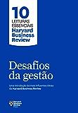 Desafios da gestão: Uma introdução às mais influentes ideias da Harvard Business Review (10 leituras essenciais - HBR)