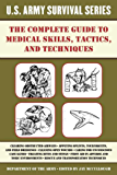 The Complete U.S. Army Survival Guide to Medical Skills, Tactics, and Techniques (US Army Survival)