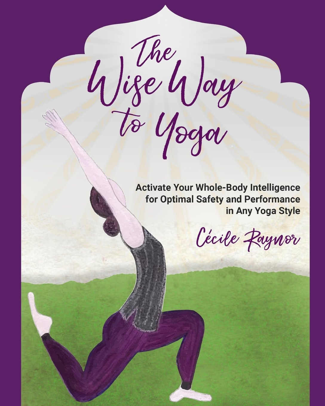 Download The Wise Way to Yoga: Activate Your Whole-Body Intelligence for Optimal Safety & Performance in Any Yoga Style PDF