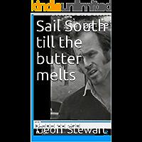 Sail South till the butter melts