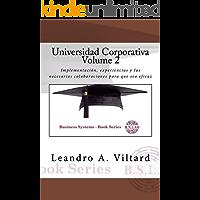 Universidad Corporativa (UC) Volume 2: Implementación, experiencias y las necesarias colaboraciones para que sea eficaz (BUSINESS SYSTEMS nº 7)