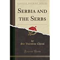 Serbia and the Serbs (Classic Reprint)