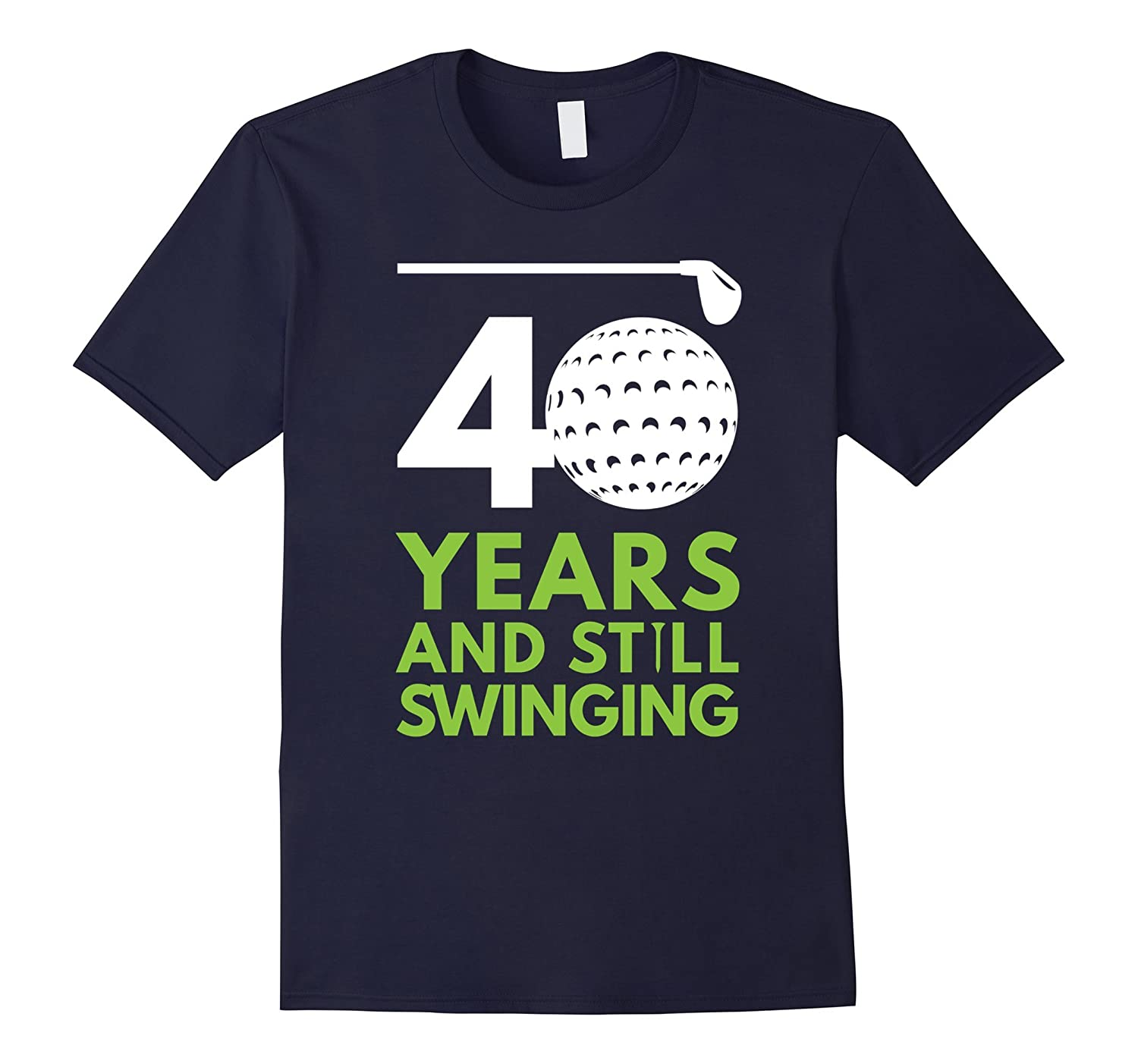40 Years and Still Swinging Funny Golf Club Birthday Tee-Vaci