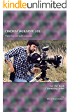 CINEMATOGRAPHY 101: Ten Essential Lessons for the Noob Cinematographer (Film School Online 101 Series Book 3)