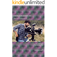 CINEMATOGRAPHY 101: Ten Essential Lessons for the Noob Cinematographer (Film School Online 101 Series Book 3) book cover