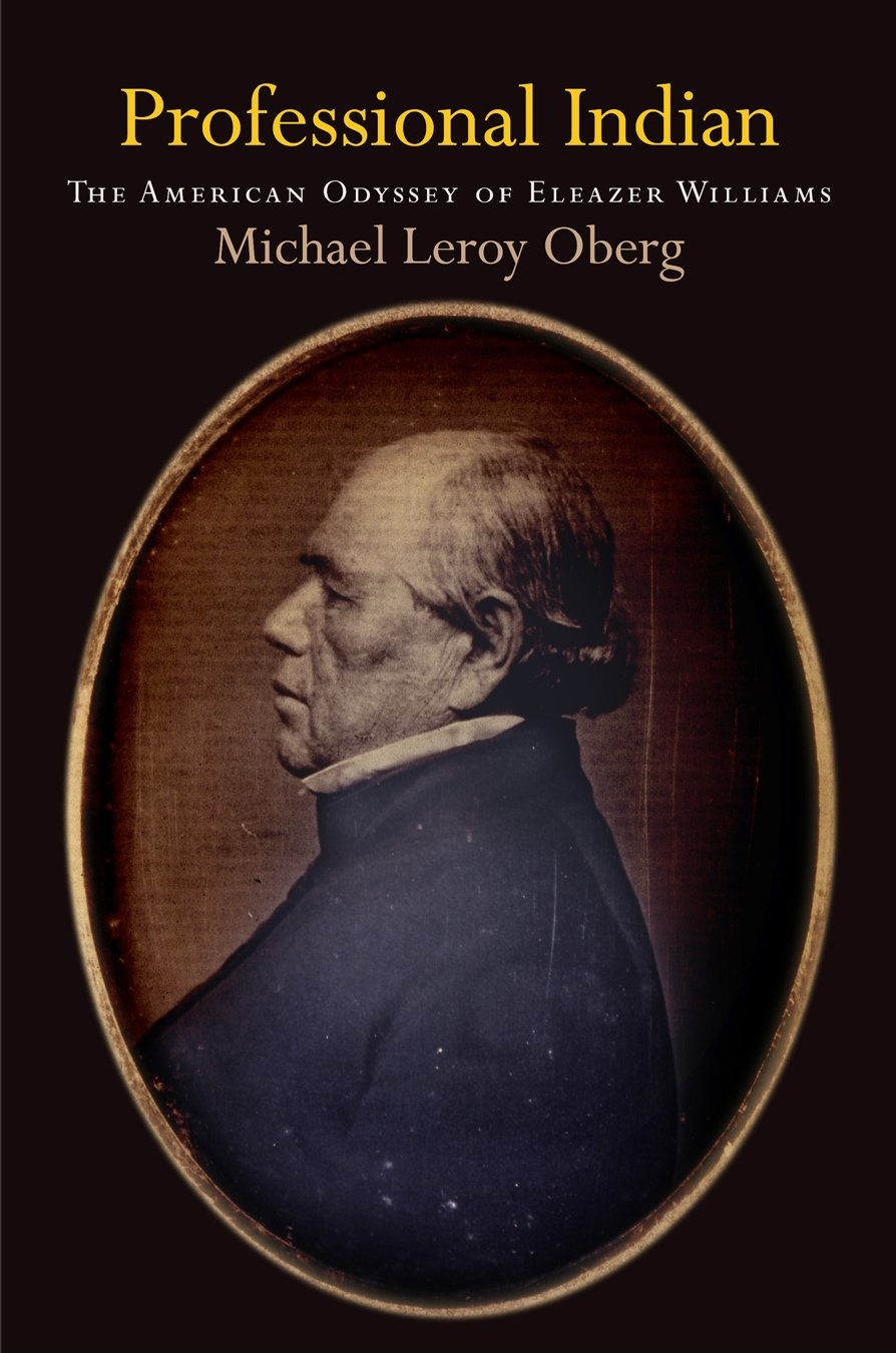 Professional Indian: The American Odyssey of Eleazer Williams (Early  American Studies): Oberg, Michael Leroy: 9780812246766: Amazon.com: Books