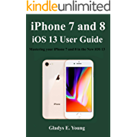 iPhone 7 and 8 iOS 13 User Guide: Mastering your iPhone 7 and 8 in the new iOS 13