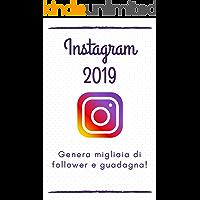 Instagram 2019: la guida per generare migliaia di follower e fare soldi!