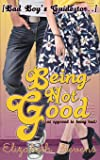 Being Not Good: (as opposed to being bad) (Bad Boy's Guide)