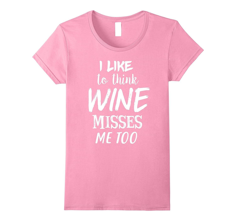 Womens I Like To Think Wine Misses Me Too - MATERNITY TShirt Bump-TH
