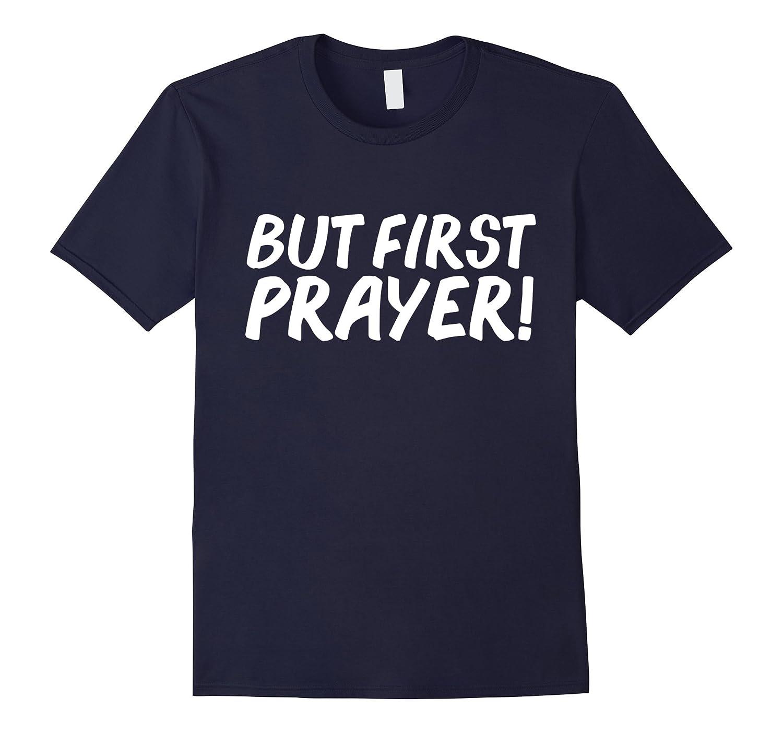 But first Prayer T-shirt Jesus Follower Christian Faith God-Art