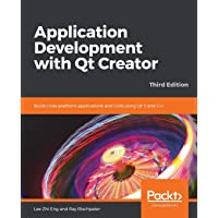 Application Development with Qt Creator: Build cross-platform applications and GUIs using Qt 5 and C++, 3rd Edition