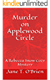 Murder on Applewood Circle: A Rebecca Snow Cozy Mystery (Rebecca Snow Cozy Mysteries Book 3)