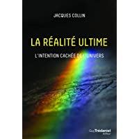 La réalité ultime : L'intention cachée de l'univers