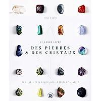 Le Grand livre des pierres et des cristaux: 50 pierres pour harmoniser le corps et l'esprit