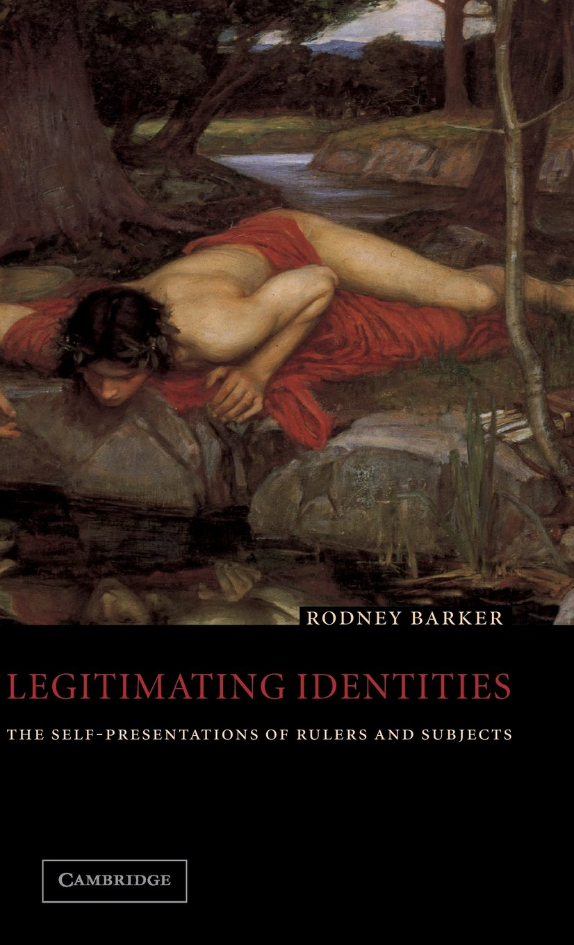legitimating identities the self presentations of rulers and legitimating identities the self presentations of rulers and subjects rodney barker 9780521808224 political history amazon