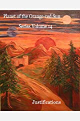 Planet of the Orange-red Sun Series Volume 14 Justifications Kindle Edition
