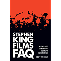 Stephen King Films FAQ: All That's Left to Know About the King of Horror on Film (English Edition)
