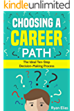 Choosing A Career: The Ideal Ten-Step Decision-Making Process (English Edition)