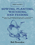 Sowing, Planting, Watering, and Feeding: Bob's Basics