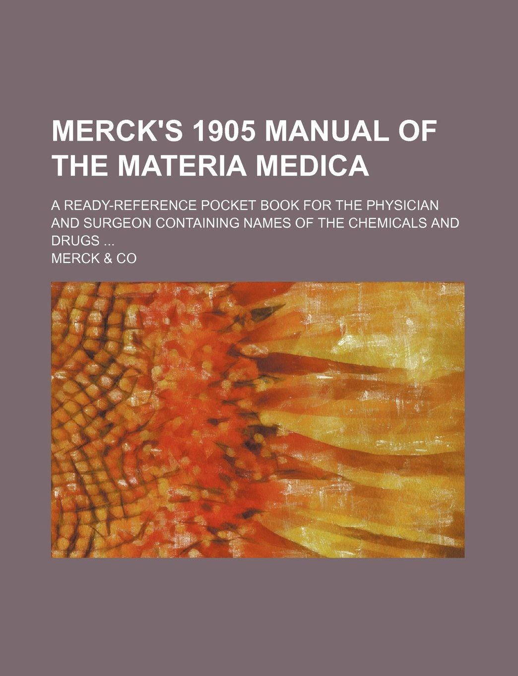 Mercks 1905 manual of the materia medica; a ready-reference pocket book for the physician and surgeon containing names of the chemicals and drugs: ...