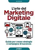 L'arte del marketing digitale. Guida per creare strategie e campagne di successo: 1