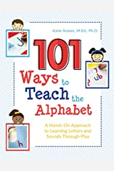 101 Ways to Teach the Alphabet: A Hands-On Approach to Learning Letters and Sounds Through Play Paperback